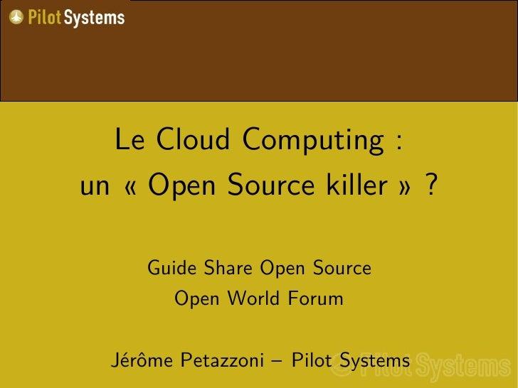 Le Cloud Computing : un « Open Source killer » ?       Guide Share Open Source        Open World Forum    Jérôme Petazzoni...