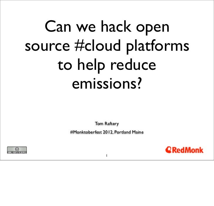 Can we hack opensource #cloud platforms    to help reduce      emissions?                 Tom Raftery      #Monktoberfest ...