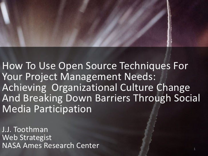How To Use Open Source Techniques For Your Project Management Needs:   Achieving  Organizational Culture Change And Breaking Down Barriers Through Social Media Participation