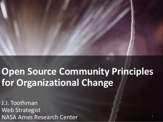Open Source Community Principles for Organizational Change J.J. Toothman Web Strategist NASA Ames Research Center 1