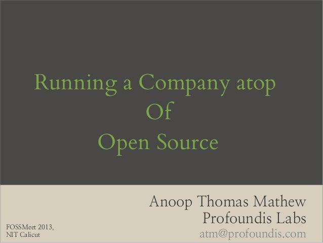 Running a Company atop                  Of             Open Source                  Anoop Thomas MathewFOSSMeet 2013,     ...