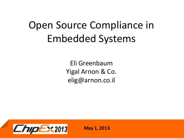 May 1, 2013Open Source Compliance inEmbedded SystemsEli GreenbaumYigal Arnon & Co.elig@arnon.co.ilMay 1, 2013