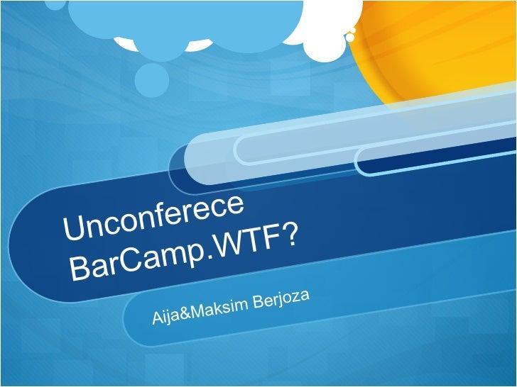 Unconference BarCamp. WTF?