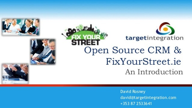 Open Source CRM &   FixYourStreet.ie         An Introduction       David Rosney       david@targetintegration.com       +3...