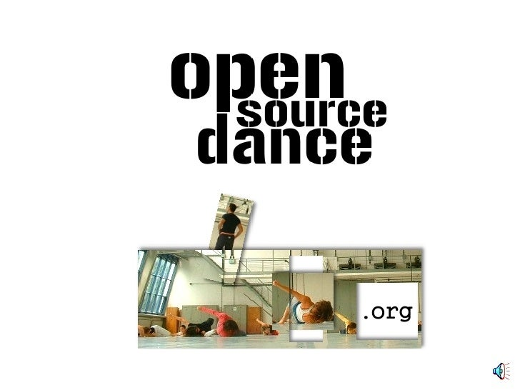 Open Source Dance: Background (1 of 3) • Young choreographers want to see and learn from choreographic   work around the w...
