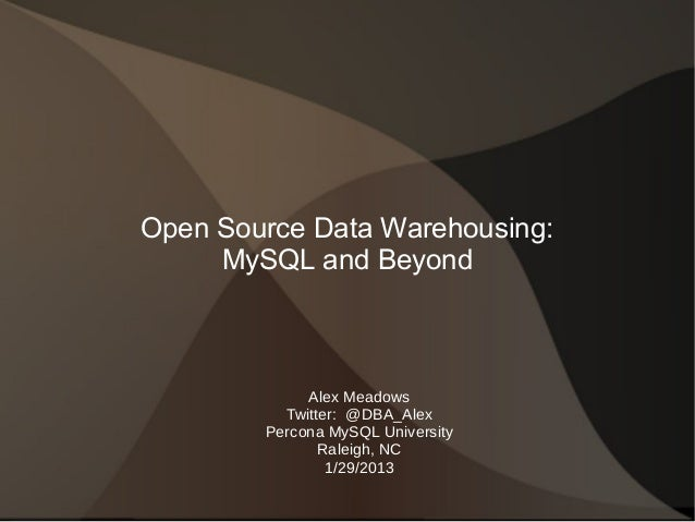 Open Source Data Warehousing:     MySQL and Beyond             Alex Meadows          Twitter: @DBA_Alex        Percona MyS...