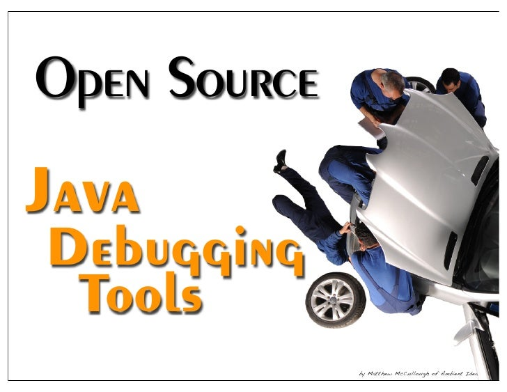 Open Source Java Debugging  Tools               by Matthew McCullough of Ambient Ideas, LLC