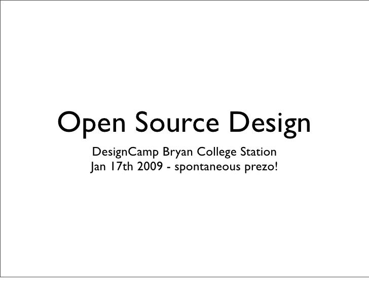 Open Source Design   DesignCamp Bryan College Station   Jan 17th 2009 - spontaneous prezo!