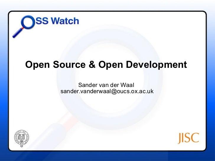 Open Source & Open Development            Sander van der Waal      sander.vanderwaal@oucs.ox.ac.uk