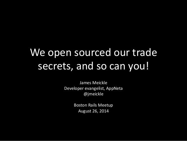 We open sourced our trade secrets, and so can you! James Meickle Developer evangelist, AppNeta @jmeickle Boston Rails Meet...