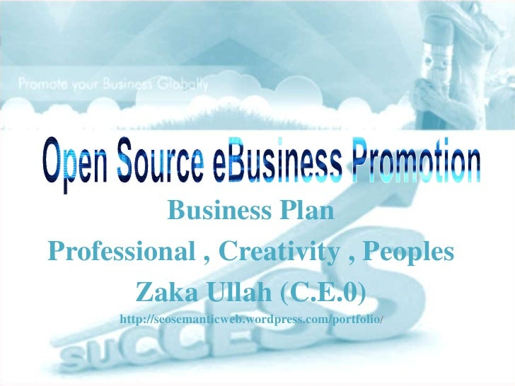 Business PlanProfessional , Creativity , Peoples       Zaka Ullah (C.E.0)      http://seosemanticweb.wordpress.com/portfol...