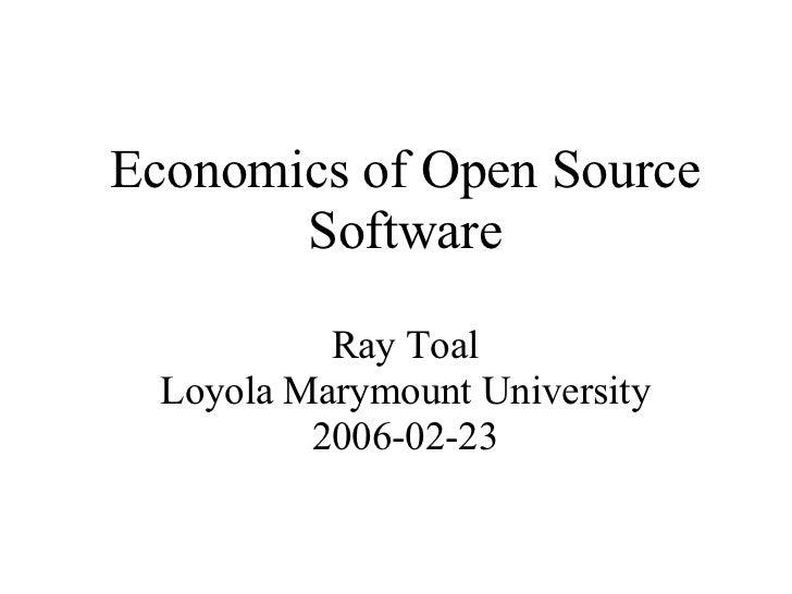 <ul><ul><li>Economics of Open Source </li></ul></ul><ul><ul><li>Software </li></ul></ul><ul><ul><li>Ray Toal </li></ul></u...