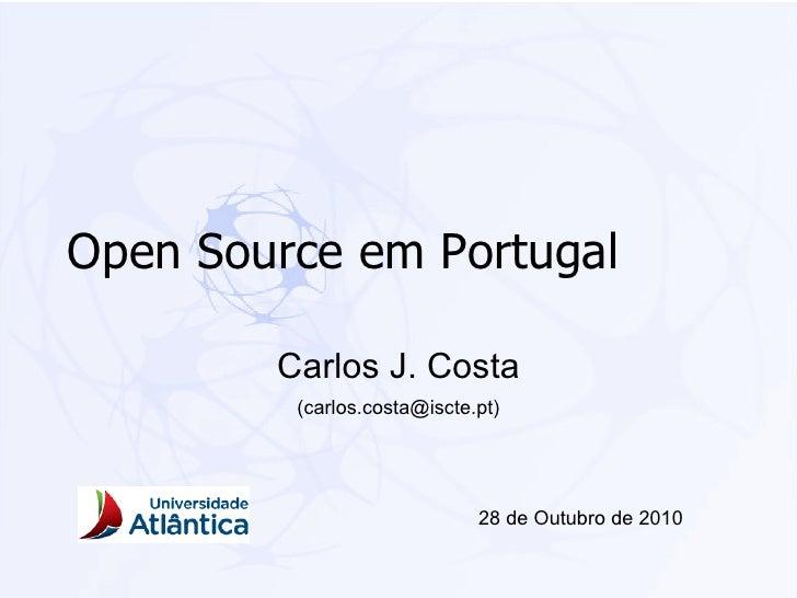 Open Source em Portugal Carlos J. Costa (carlos.costa@iscte.pt) 28 de Outubro de 2010