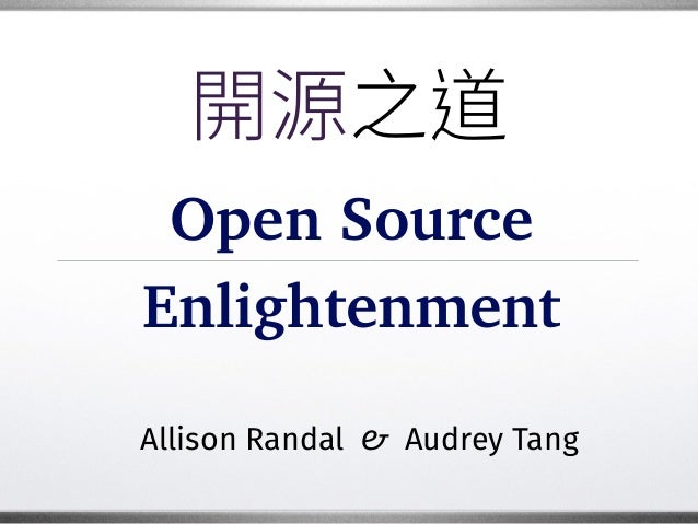 Open Source Enlightenment Allison Randal & Audrey Tang