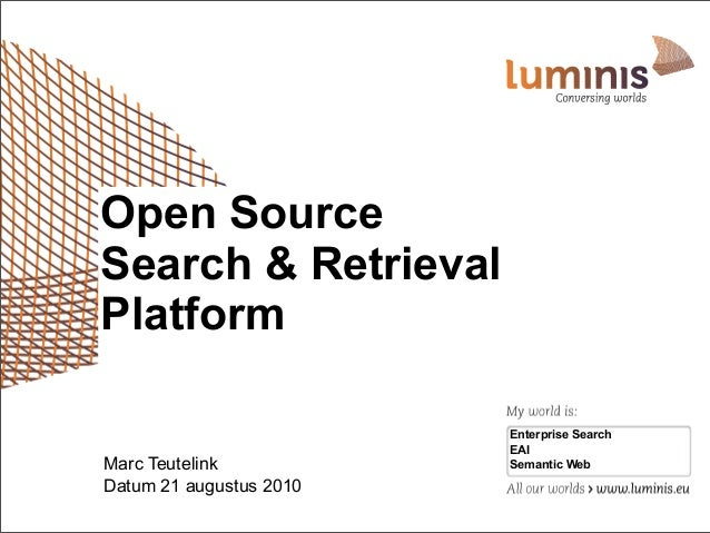 Datum 21 augustus 2010 Enterprise Search EAI Semantic Web Open Source Search & Retrieval Platform Marc Teutelink