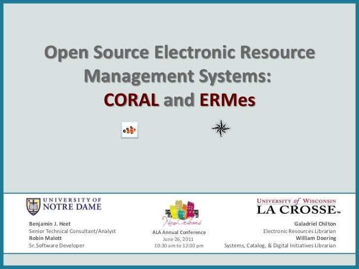 Open Source Electronic Resource Management Systems:CORALandERMes<br />Benjamin J. Heet<br />Senior Technical Consultant/A...
