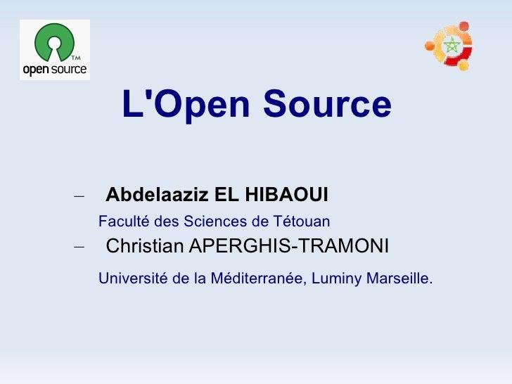 L'Open Source <ul><ul><li>Abdelaaziz EL HIBAOUI </li></ul></ul><ul><li>Faculté des Sciences de Tétouan  </li></ul><ul><ul>...