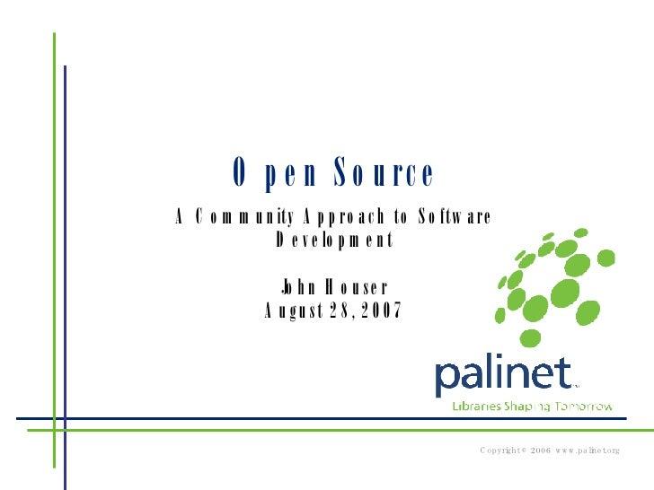 Open Source A Community Approach to Software Development John Houser August 28, 2007