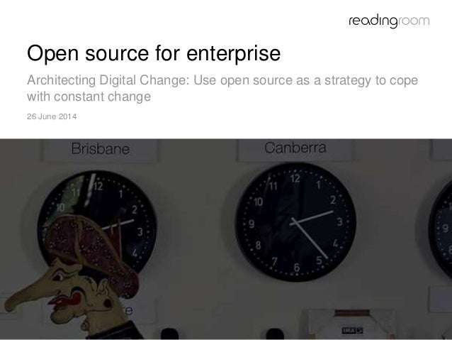 Open source for enterprise Architecting Digital Change: Use open source as a strategy to cope with constant change 26 June...
