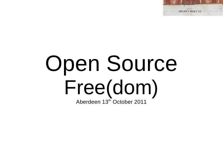 Open Source Free(dom) Aberdeen 13 th  October 2011
