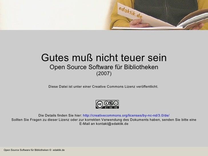 Gutes muß nicht teuer sein Open Source Software für Bibliotheken (2007) Diese Datei ist unter einer Creative Commons Lizen...