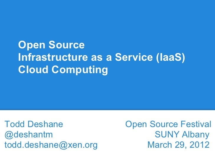 Open Source  Infrastructure as a Service (IaaS)  Cloud ComputingTodd Deshane           Open Source Festival@deshantm      ...