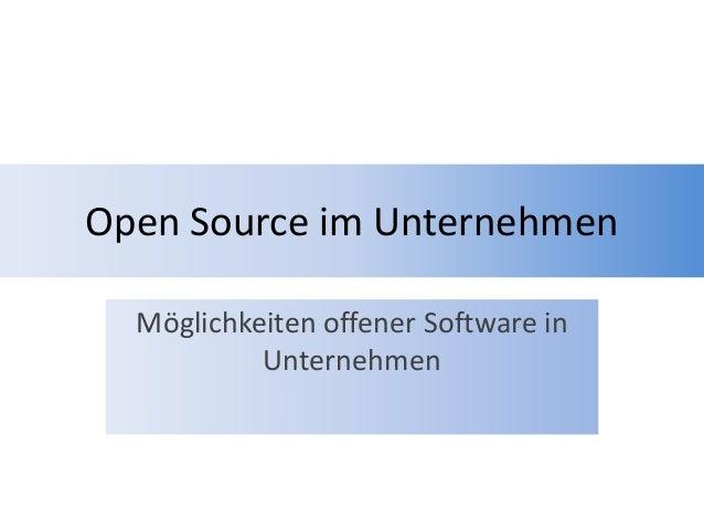 Open Source im UnternehmenMöglichkeiten offener Software inUnternehmen