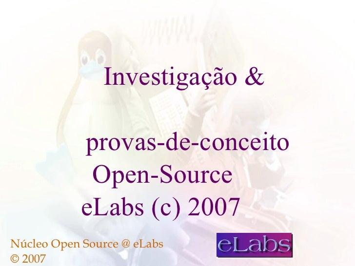 Investigação               provas-de-conceito              Open-Source             eLabs (c) 2007 Núcleo Open Source @ eLa...