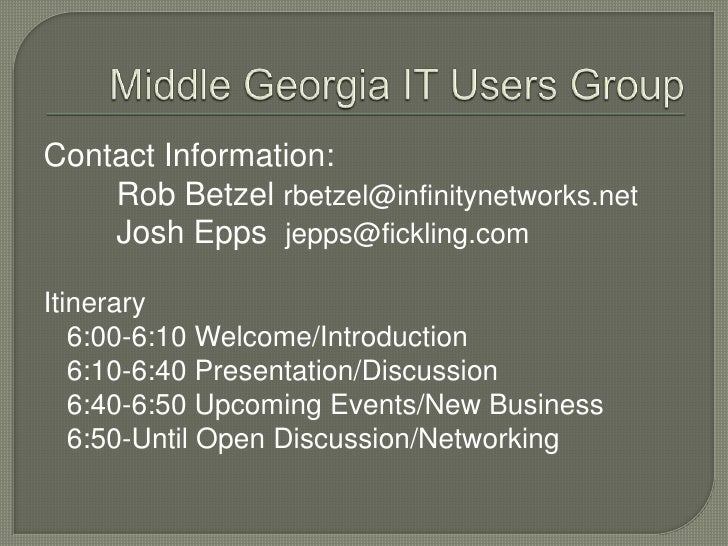 Middle Georgia IT Users Group<br />Contact Information:<br />Rob Betzelrbetzel@infinitynetworks.net<br />Josh Epps  jepp...