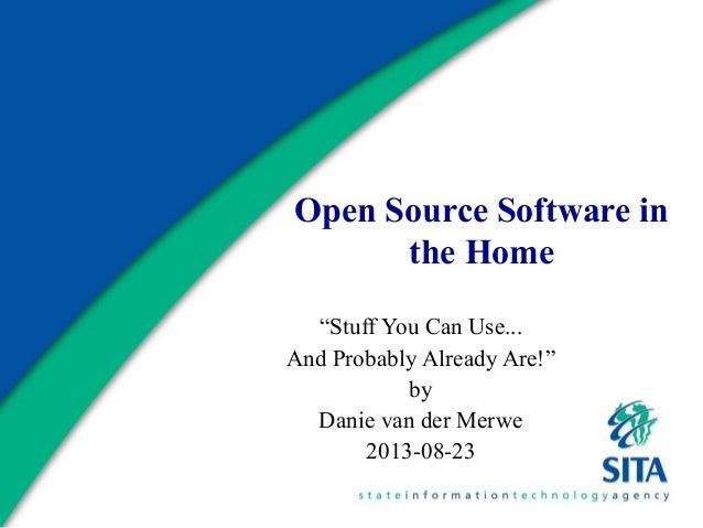 """Open Source Software in the Home """"Stuff You Can Use... And Probably Already Are!"""" by Danie van der Merwe 2013-08-23"""