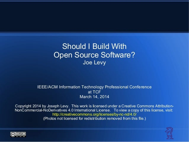 Should I Build With Open Source Software? Joe Levy IEEE/ACM Information Technology Professional Conference at TCF March 14...