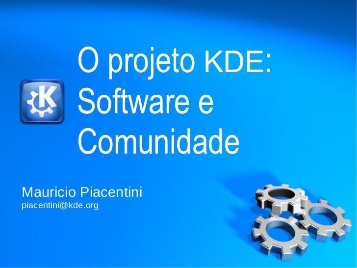 O projeto KDE:            Software e            ComunidadeMauricio Piacentinipiacentini@kde.org