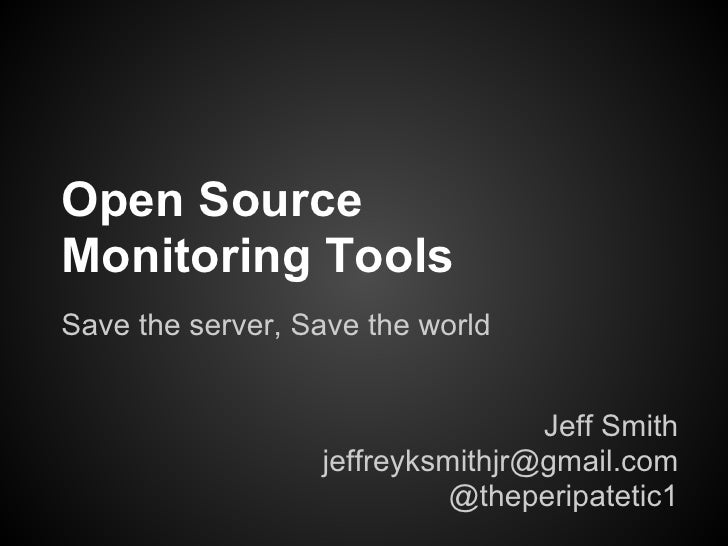 Open SourceMonitoring ToolsSave the server, Save the world                                  Jeff Smith                  je...