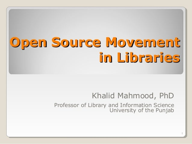 Open Source Movement           in Libraries                    Khalid Mahmood, PhD      Professor of Library and Informati...
