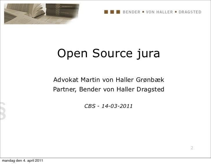 Open Source jura                           Advokat Martin von Haller Grønbæk                           Partner, Bender von...
