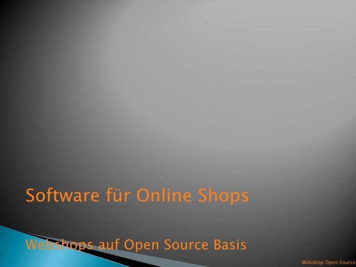 <ul><li>Software für Online Shops </li></ul><ul><li>Webshops auf Open Source Basis </li></ul>Webshop Open Source