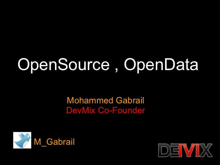 OpenSource , OpenData Mohammed Gabrail DevMix Co-Founder M_Gabrail