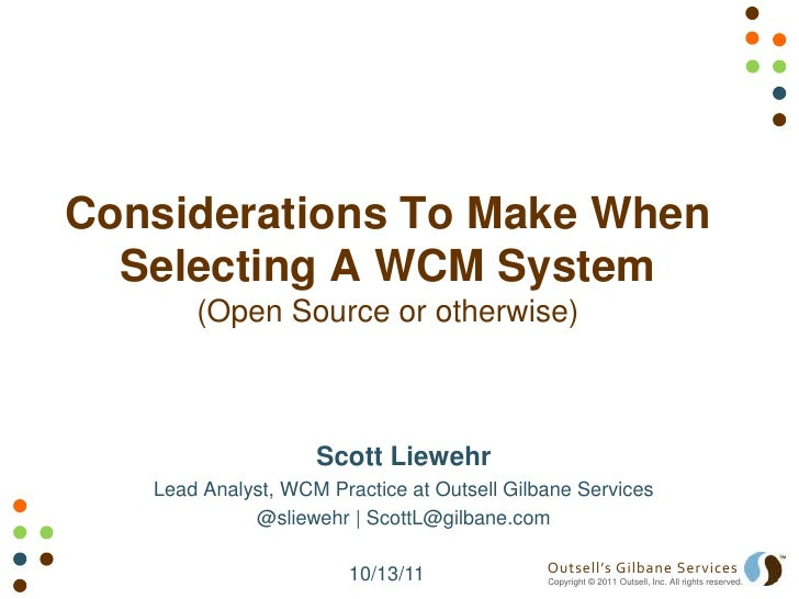 Considerations To Make When Selecting A WCM System(Open Source or otherwise)<br />Scott Liewehr<br />Lead Analyst, WCM Pra...