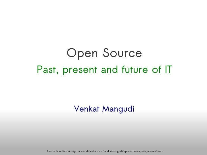 Open Source Past, present and future of IT Venkat Mangudi Available online at http://www.slideshare.net/venkatmangudi/open...