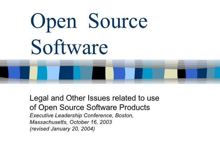 Open  Source Software Legal and Other Issues related to use  of Open Source Software Products Executive Leadership Confere...