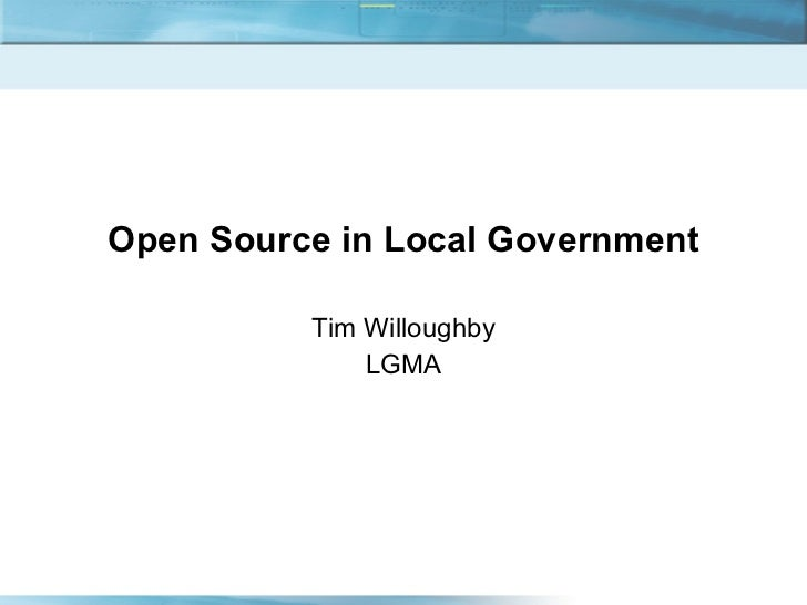 Open Source in Local Government Tim Willoughby LGMA
