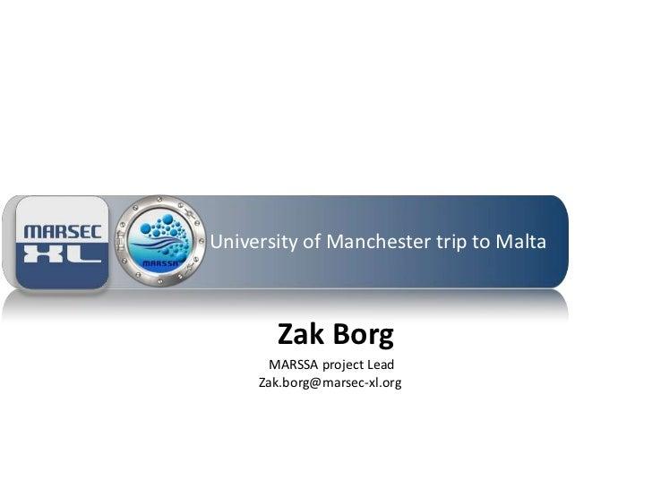 University of Manchester trip to Malta       Zak Borg      MARSSA project Lead     Zak.borg@marsec-xl.org