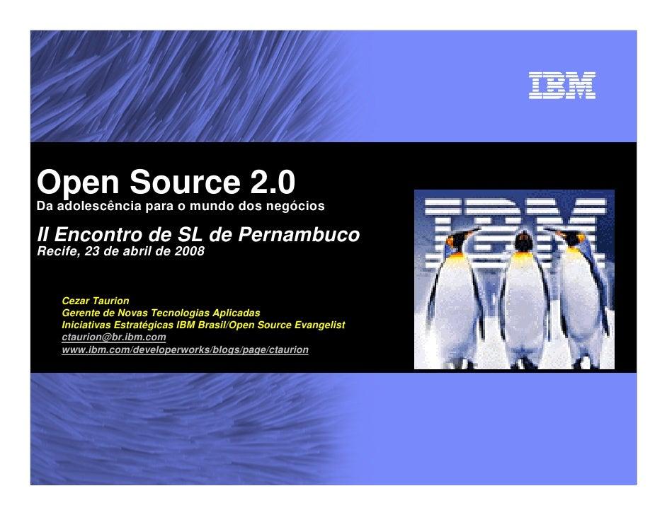 Open Source 2.0 Da adolescência para o mundo dos negócios  II Encontro de SL de Pernambuco Recife, 23 de abril de 2008    ...