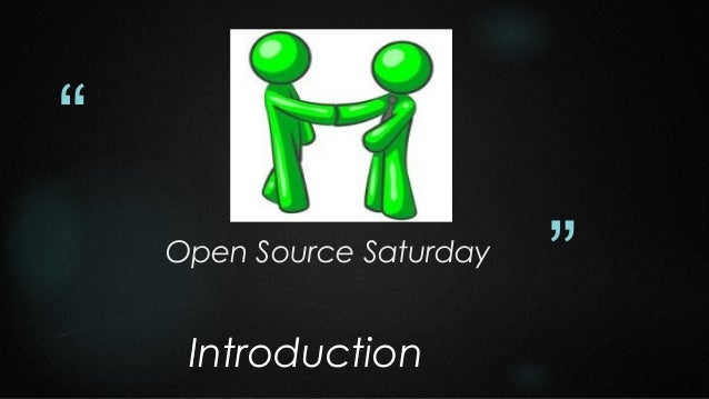 """ Open Source Saturday  Introduction  """