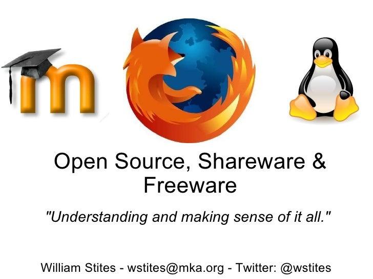 "Open Source, Shareware & Freeware ""Understanding and making sense of it all."" William Stites - wstites@mka.org -..."