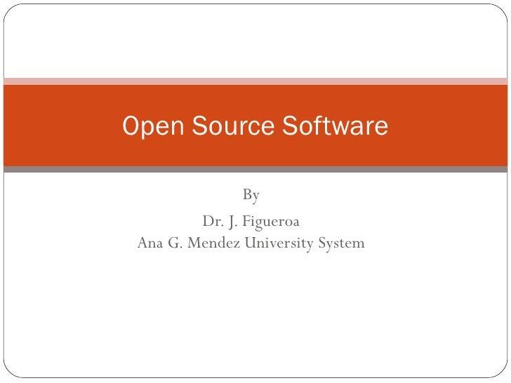By Dr. J. Figueroa Ana G. Mendez University System Open Source Software