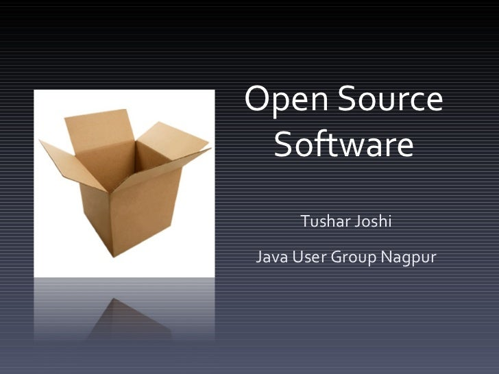 Open Source Software Tushar Joshi Java User Group Nagpur