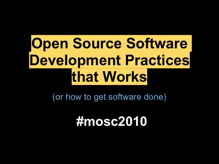 Open Source Software Development Practices      that Works    (or how to get software done)           #mosc2010