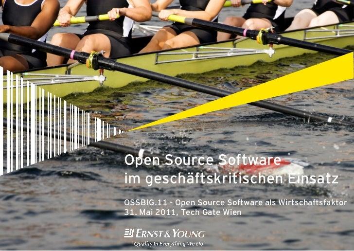 Open Source Softwareim geschäftskritischen EinsatzOSSBIG.11 - Open Source Software als Wirtschaftsfaktor31. Mai 2011, Tech...