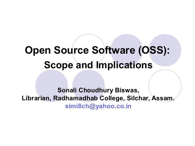 Open Source Software (OSS):      Scope and Implications            Sonali Choudhury Biswas,Librarian, Radhamadhab College,...
